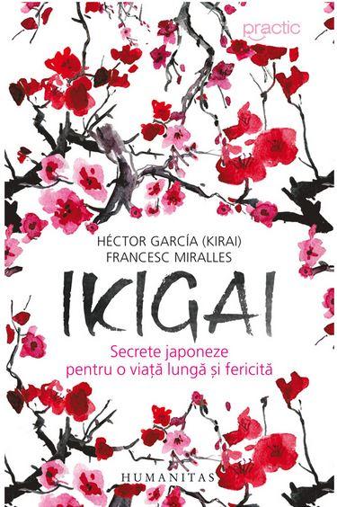 Ikigai: secrete japoneze pentru o viata lunga si fericita - Garcia Hector; Francesc Miralles