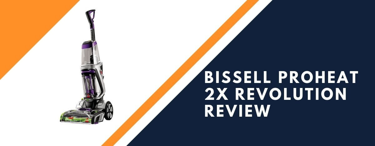 Bissell Proheat 2x Revolution Review: The Facts, Pros & Cons