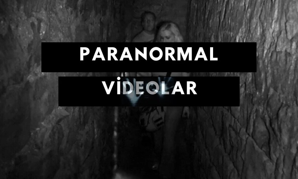 PARANORMAL OLAYLAR VE VIDEOLARI
