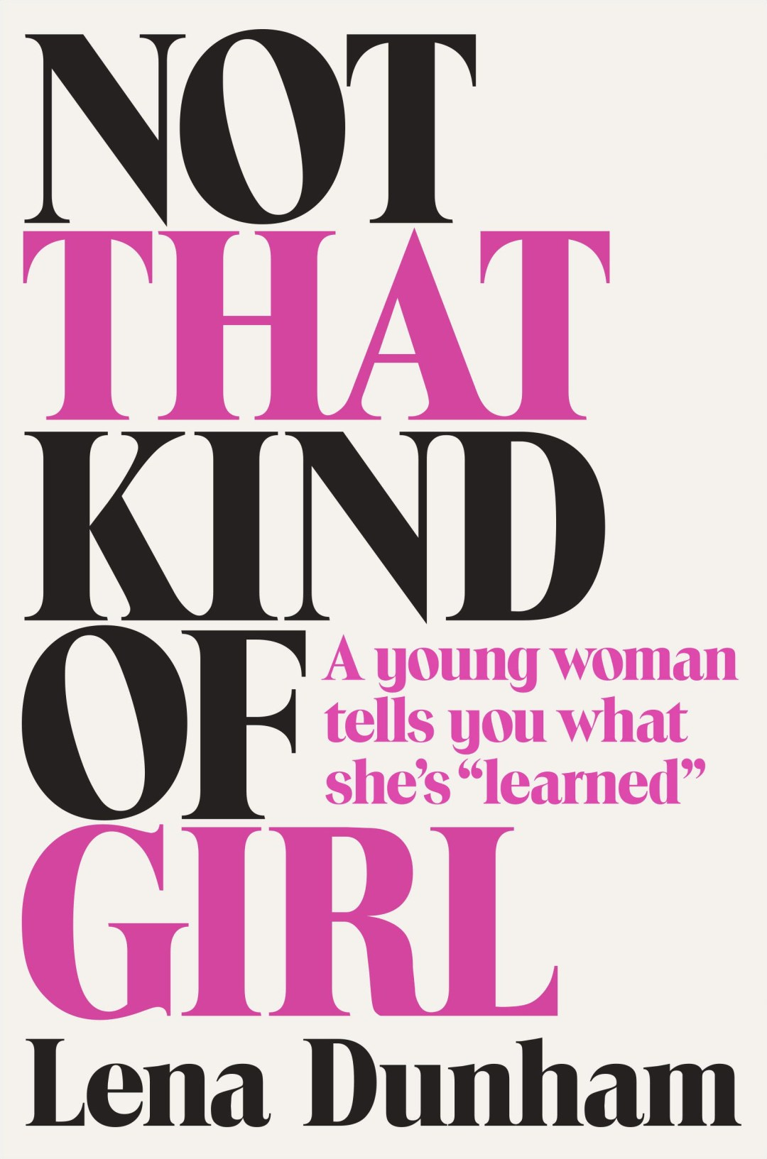 Female Biographies - Not That Kind of Girl by Lena Dunham | Dutchie Love