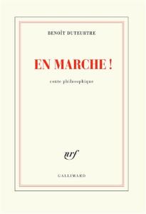 Benoît Duteurtre En marche !. Conte philosophique Collection Blanche, Gallimard Parution : 04-10-2018