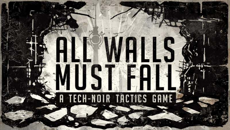 Tech-Noir Tactics Game All Walls Must Fall Goes Live on Kickstarter