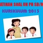 Latihan Soal UH PH Kelas 1 SD MI Tema 6 Semester 2 K13 Tahun 2021