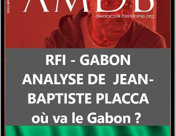RFI – GABON/ANALYSE DE JEAN-BAPTISTE PLACCA : où va le Gabon ?