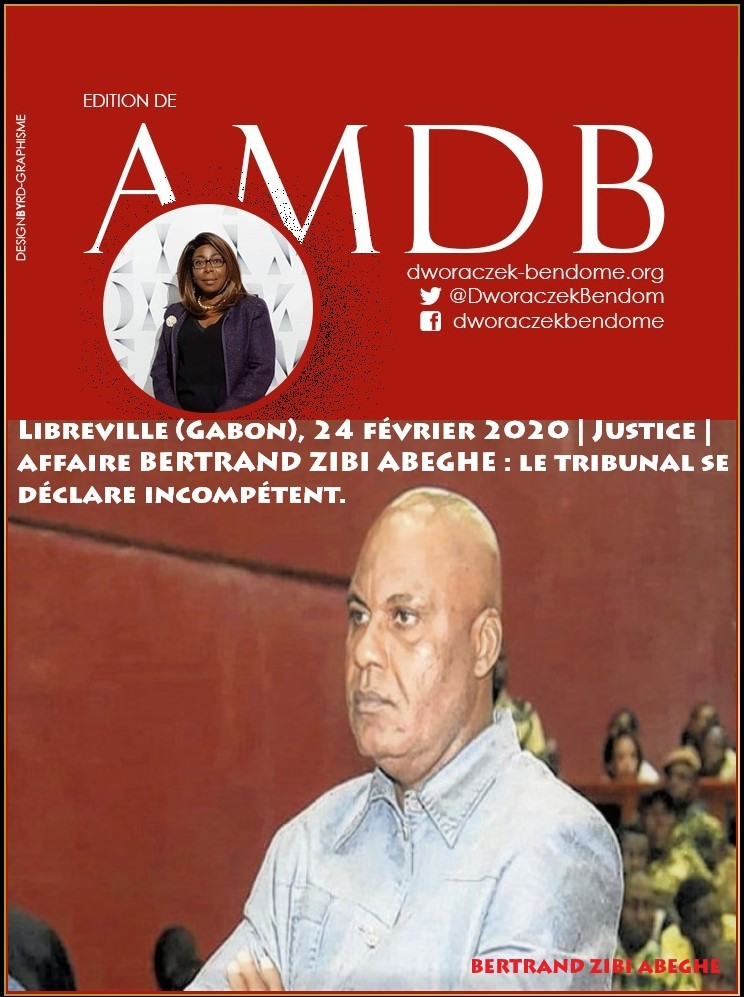 Gabon   Justice   Affaire de l'ancien député gabonais, BERTRAND ZIBI ABEGHE: Demande en liberté, le tribunal se déclare incompétent