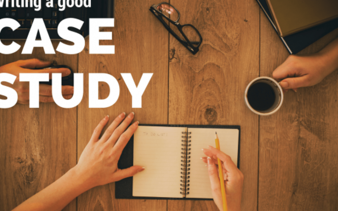 Writing a Good Case Study for Your Business