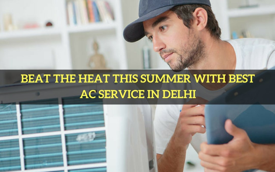 Beat the heat this summer with best AC service in Delhi