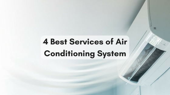 4 Best Services of Air Conditioning System