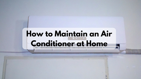 How to Maintain an Air Conditioner at Home