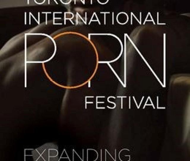 Toronto International Porn Festival On April 22 2018
