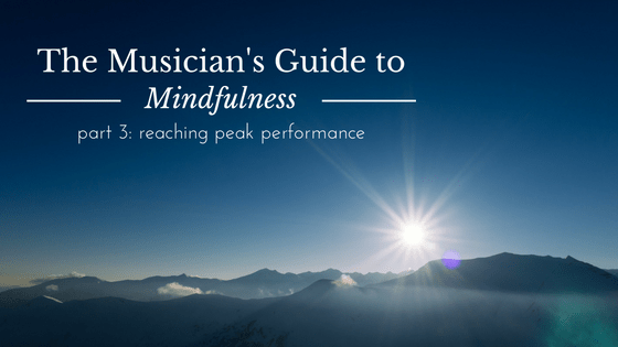 The Musician's Guide to Mindfulness: Reaching Peak Performance