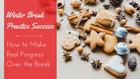 Winter Break Practice Success: How to Make Real Progress Over the Break