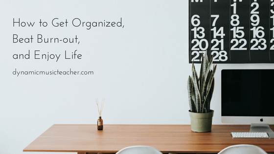 How to Get Organized, Beat Burnout, and Enjoy Your Life