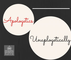 Apologetics – Unapologetically
