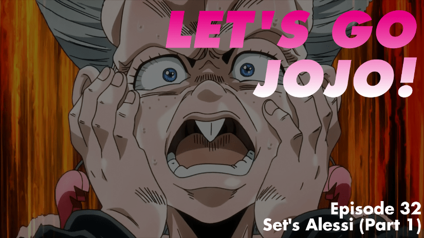 Let's Go JoJo! Episode 32 – Set's Alessi (Part 1)