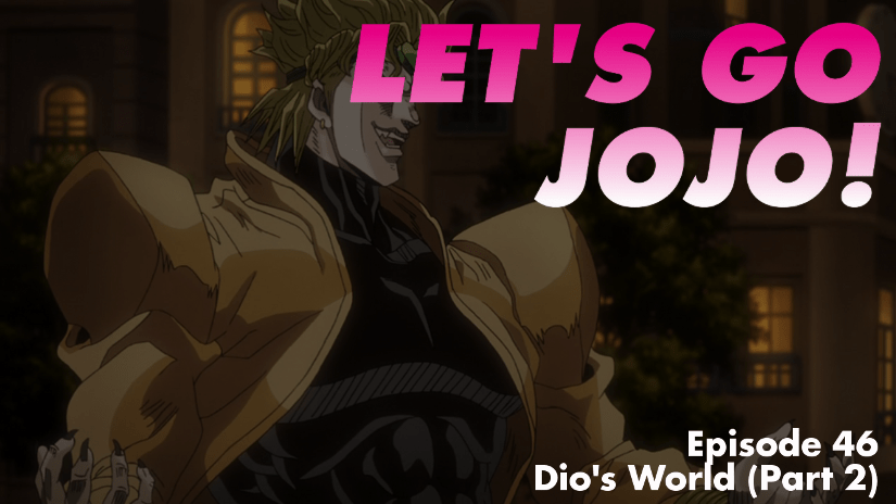 Let's Go JoJo! Episode 46 – Dio's World (Part 2)