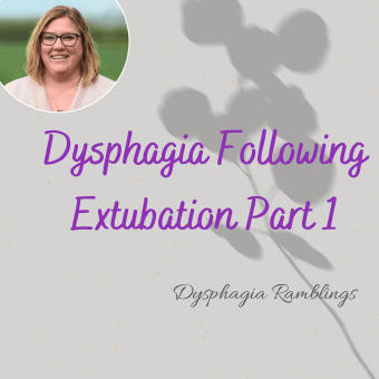 Dysphagia Following Extubation Part 1