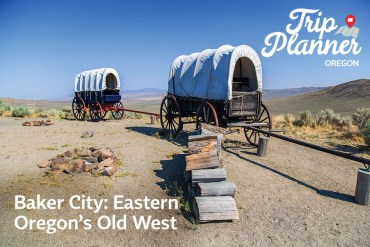 Baker City Oregon Trip Planner