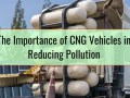 The Importance of CNG Vehicles in Reducing Pollution