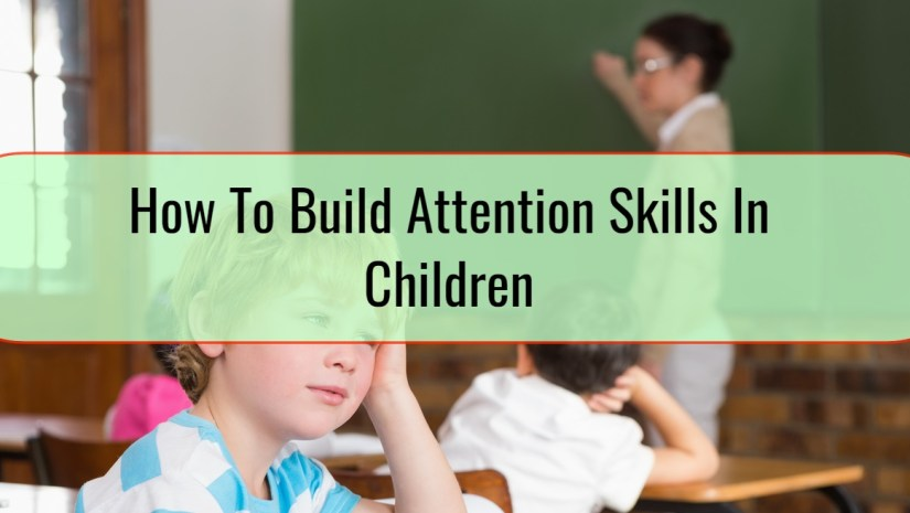 How To Build Attention Skills In Children