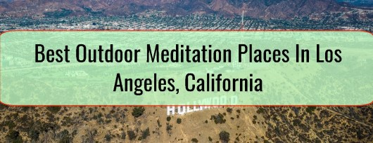 Best Outdoor Meditation Places In Los Angeles, California