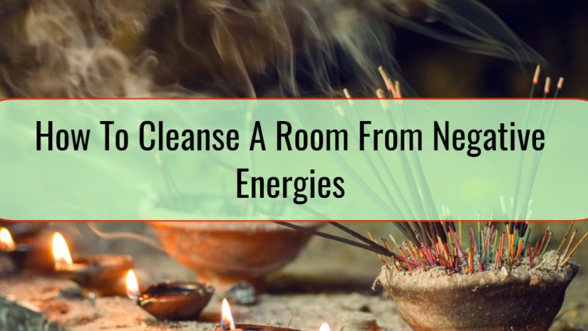How To Cleanse A Room From Negative Energies