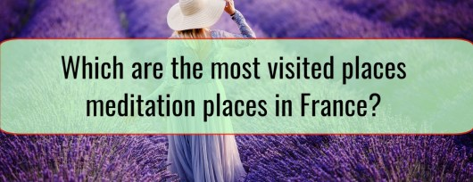Which are the most visited places meditation places in France