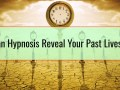 Can Hypnosis Reveal Your Past Lives