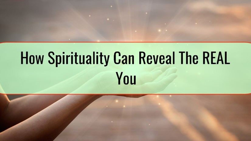 How Spirituality Can Reveal The REAL You