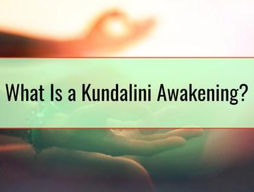 What Is a Kundalini Awakening?