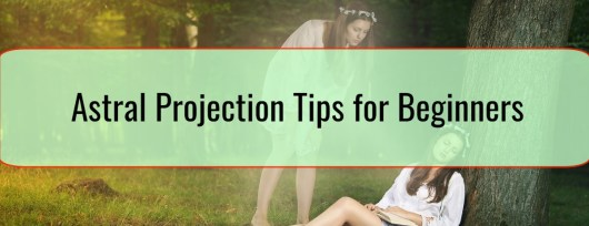 Astral Projection Tips for Beginners