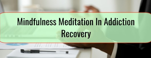 Mindfulness Meditation In Addiction Recovery