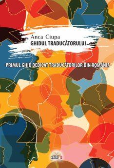 Ghidul traducătorului - Anca Ciupa Primul ghid dedicat traducătorilor, e-carteata.ro