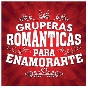Various Artists - GRUPERAS ROMÁNTICAS PARA ENAMORARTE (Album 2019)