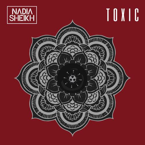 Nadia Sheikh – Toxic