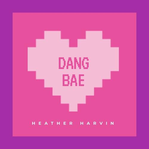 Heather Harvin – Dang Bae