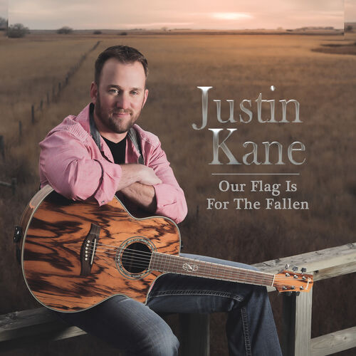 Justin Kane – Our Flag Is For The Fallen