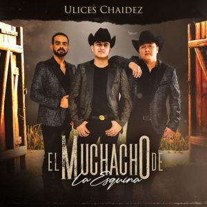 Ulices Chaidez - El Muchacho de La Esquina (Single 2020)