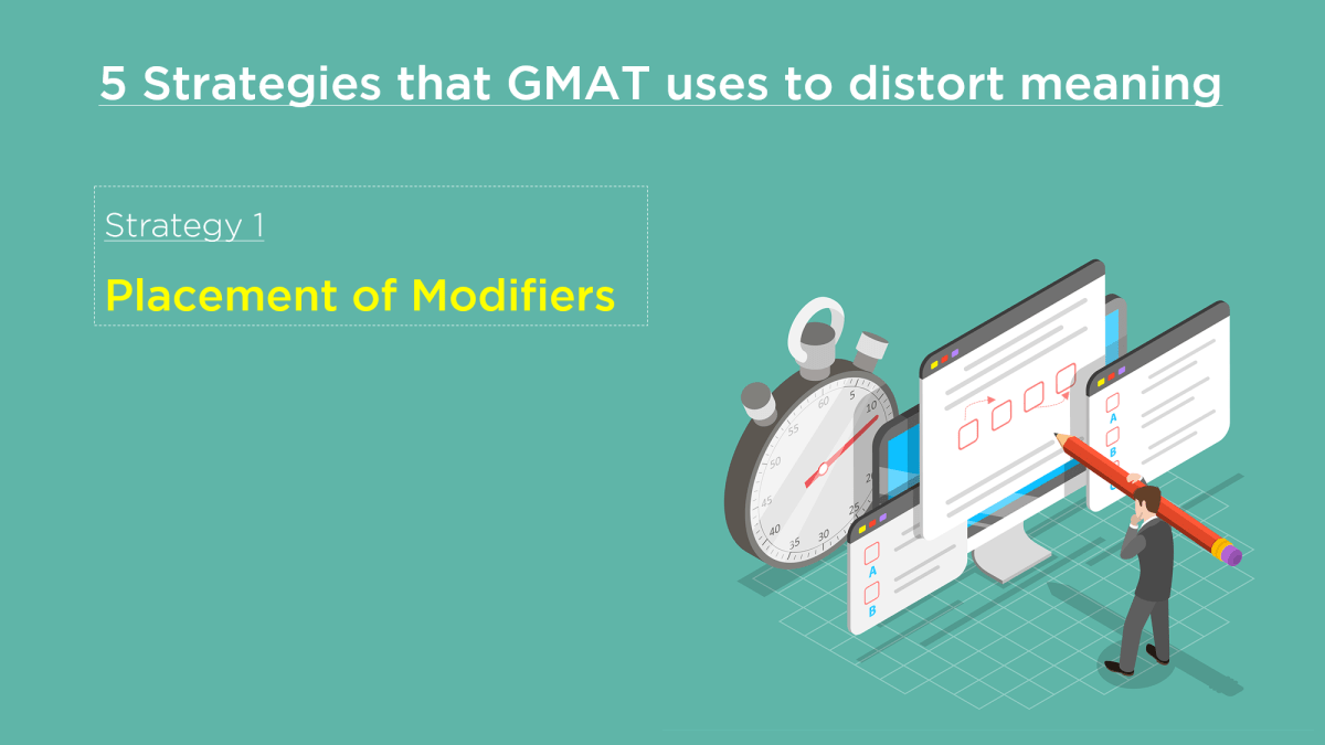 5 Strategies that GMAT uses to distort meaning - Strategy 1 - Modifiers