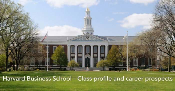 Harvard Business School – Class Profile, Employment reports, and Notable Alumni