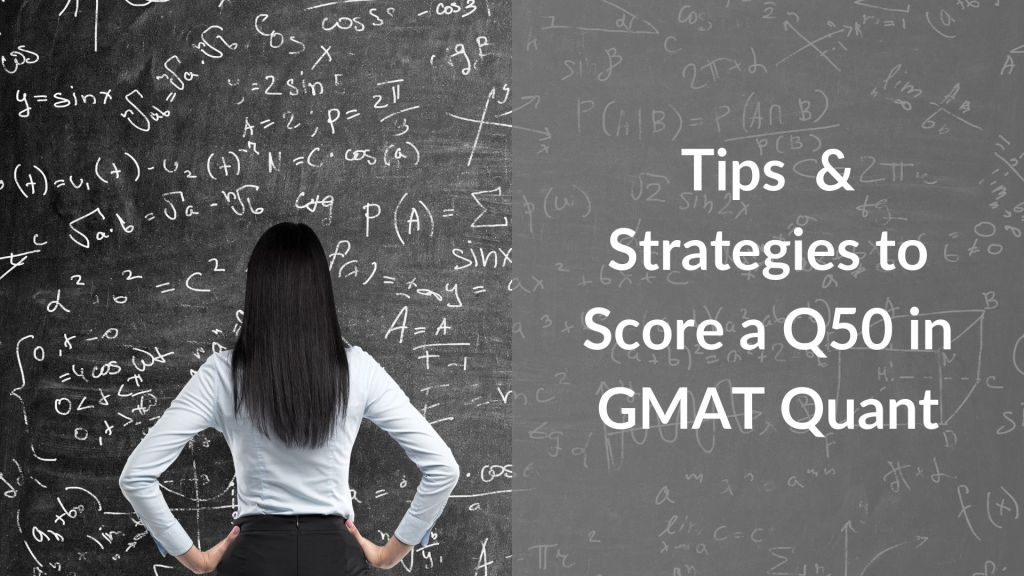 GMAT Quant – Tips to score a Q50+ in the GMAT Quantitative Reasoning Section