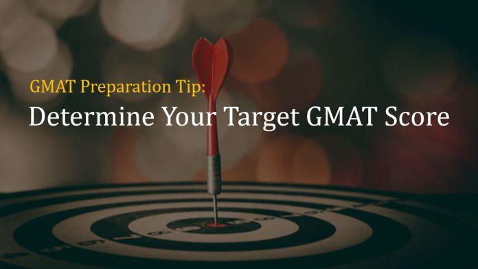 Preparation Tip - Determine your target GMAT score