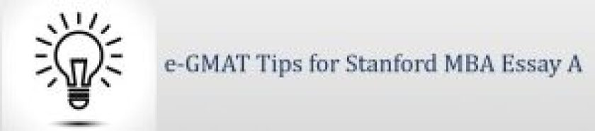 e-GMAt tips for Stanford MBA Essay A