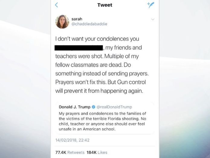 The tweet 'Sarah' sent in response to Donald Trump's message Florida student brands Trump a 'piece of s***' for reaction to school shooting Florida student brands Trump a 'piece of s***' for reaction to school shooting skynews florida shooting sarah 4231697