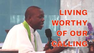 Living Worthy Of Your Calling (Video Sermon)   Hosanna David