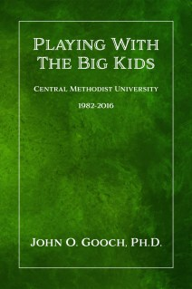 Playing With The Big Kids_ Central Methodist University 1982-2016 - John O. Gooch, Ph.D_.jpg