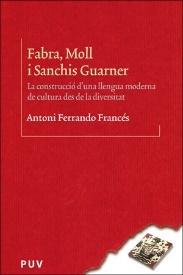 Portada Fabra, Moll i Sanchis Guarner: La construcció d'una llengua moderna de cultura des de la diversitat