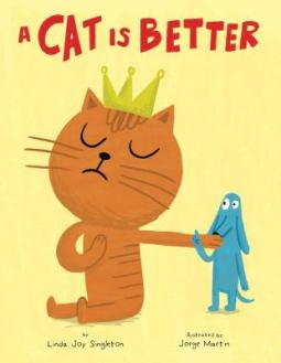 A Cat is Better by Linda Joy Singleton