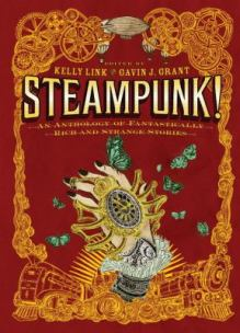 Steampunk: an Anthology of Fantastically Rich and Strange Stories
