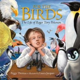 For the Birds: The Life of Roger Tory Peterson by Peggy Thomas